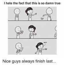 Nice Guy Memes - 25 best memes about nice guy always finish last nice guy