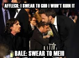 Ben Affleck Batman Meme - don t disappoint us