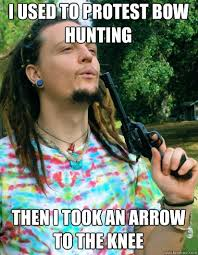 Bow Hunting Memes - i used to protest bow hunting then i took an arrow to the knee