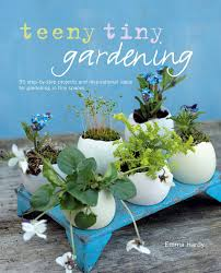 teeny tiny gardening emma hardy 9781908862808 amazon com books