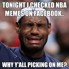 Memes About Facebook - tonight i checked nba memes on facebook why y all picking on me