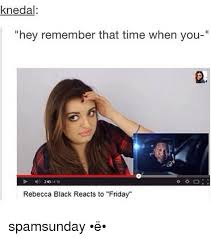 Rebecca Black Meme - 25 best memes about rebecca black reacts to friday rebecca
