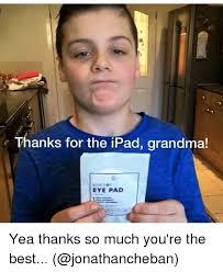Funny Grandma Memes - thanks for the ipad grandma eye pad yea thanks so much you re the