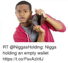 Meme Wallet - rt nigga holding an empty wallet httpstcofsvaziritj meme on me me