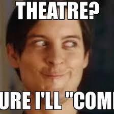Geek Meme - quotesfromthestage on twitter resign yourself to this theatre