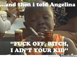 Angelina Meme - and then i told angelina f off b i ain t your kid by