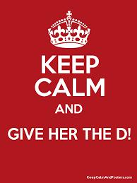 Keep Calm Generator Meme - keep calm and give her the d keep calm and posters generator