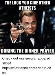 Prayer Meme - the look you give other atheists during the dinner prayer check out