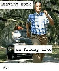 Leaving Work Meme - leaving work on friday like me meme on esmemes com