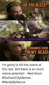 Good Head Meme - 25 best memes about do you bleed do you bleed memes