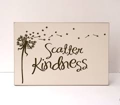 Family Wood Sign Home Decor Scatter Kindness Kindness Wood Sign Inspirational Wood Sign