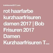 Bob Frisuren 2017 Rot by The 25 Best Frisur Rot Ideas On Haare Rot Färben