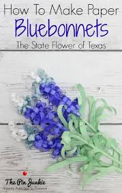 how to make paper bluebonnets make paper the state and how to make
