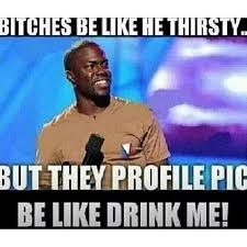 Thirsty Bitches Meme - kevin hart meme drinking hart best of the funny meme