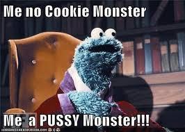 Monster Meme - me no cookie monster me a pussy monster memebase funny memes