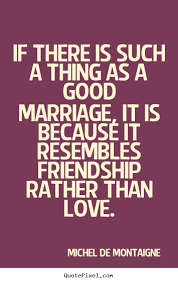 Good Wedding Quotes Quotes About Love If There Is Such A Thing As A Good Marriage