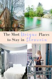 most unique places to stay in slovenia with prices location