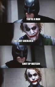 No Shit Memes - you re a man no shit sherlock shut up watson batman panel