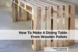 How To Make A Dining Room Table How To Make A Dining Table From Wooden Pallets