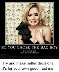 Nice Guy Memes - so you chose the bad boy over the nice guy howd that work out for
