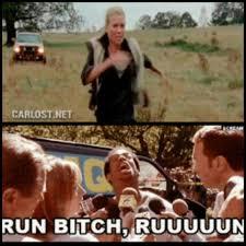 Run Bitch Run Meme - run bitch run thewalkingdead