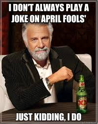 April Fools Memes - 15 april fools day memes to help you prepare for this day of pranks