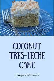 make a lip smacking coconut tres leches cake just one donna