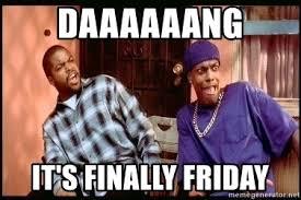 Friday Smokey Memes - daaaaaang it s finally friday damn smokey meme generator