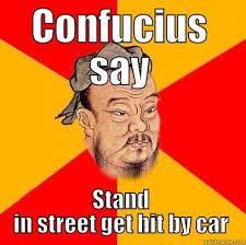 Confucius Says Meme - confucius says memes quickmeme