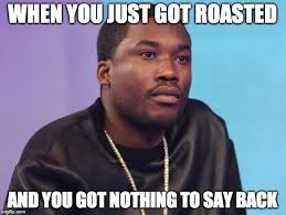 Nothing To Say Meme - image tagged in meek mill imgflip