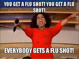 Flu Shot Meme - you get a flu shot you get a flu shot everybody gets a flu shot