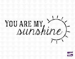you are my sunshine svg pdf jpeg cricut downlaods home