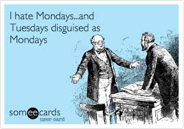 I Hate Mondays Meme - i hate mondays and tuesdays disguised as mondays that means you