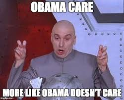 Obama Care Meme - obama care more like obama doesnt care