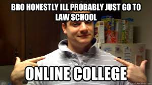 College Guy Meme - funny online meme bro honestly ill probably just go to law school