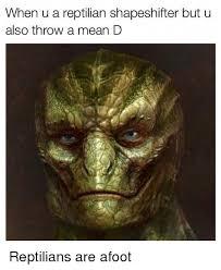 Reptilian Meme - when u a reptilian shapeshifter but u also throw a mean d
