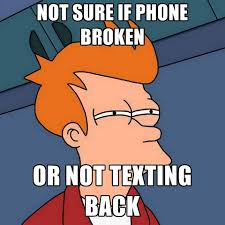 Not Texting Back Memes - not sure if phone broken or not texting back create meme