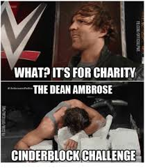 Charity Meme - raw what its for charity the dean ambrose rollins cinderblock
