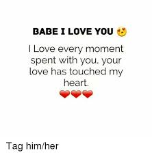 I Love You Memes For Him - babe i love you i love every moment spent with you your love has