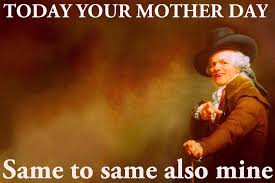 Best Day Meme - mother day meme 2018 mother day best memes images download