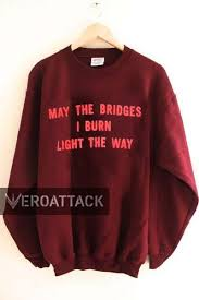 may the bridges i burn light the way vetements the bridges i burn light the way unisex sweatshirts