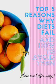 top 5 reasons why diets fail and how you can avoid them
