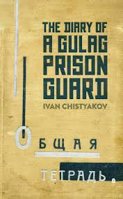 the diary of a gulag prison guard ivan chistyakov