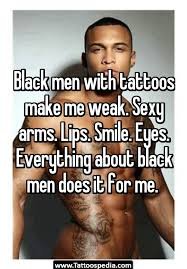 black men with tattoos make me weak arms lips smile eyes