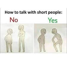 Short People Meme - how to talk to short people know your meme