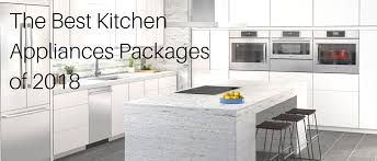 best appliances for kitchen the best kitchen appliances packages of 2018 appliances connection