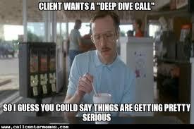 Deep Meme - client wants a deep dive call call center memes