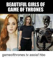Girls Hbo Memes - beautiful girls of game of thrones thrones memes gameofthrones tv