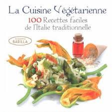 cuisine vegetarienne la cuisine végétarienne 100 recettes faciles de l italie