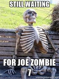 Zombie Meme Generator - still waiting for joe zombie 7 skeletons know your meme